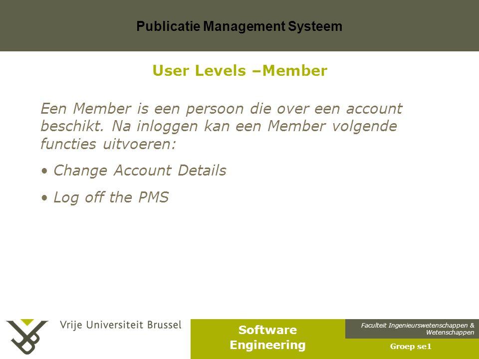 Faculteit Ingenieurswetenschappen & Wetenschappen Software Engineering Publicatie Management Systeem Groep se1 User Levels –Member Een Member is een persoon die over een account beschikt.