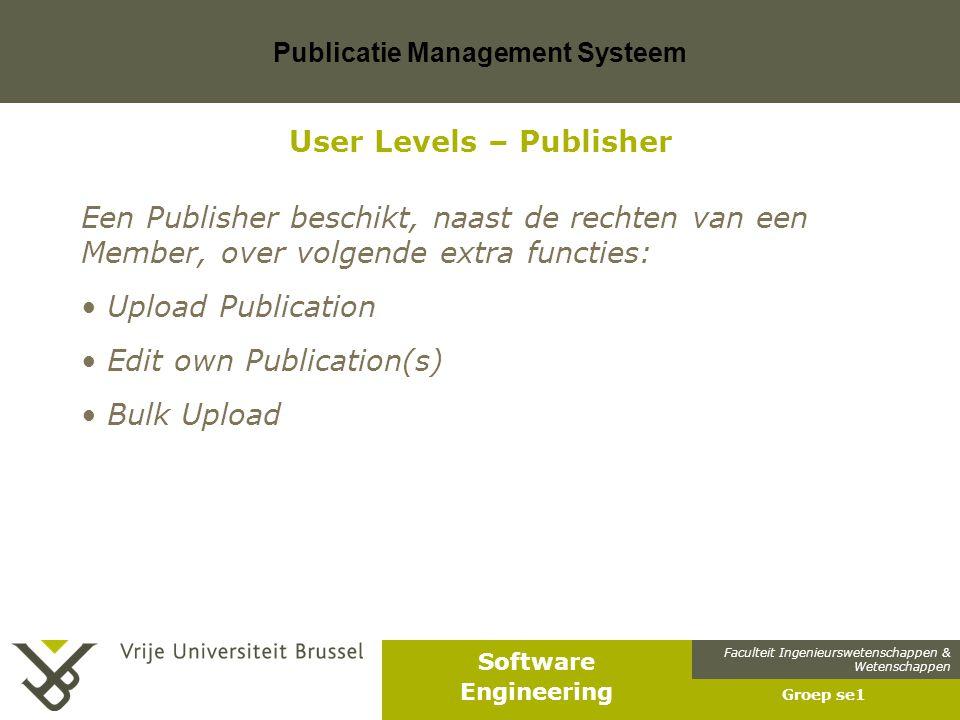Faculteit Ingenieurswetenschappen & Wetenschappen Software Engineering Publicatie Management Systeem Groep se1 User Levels – Publisher Een Publisher b