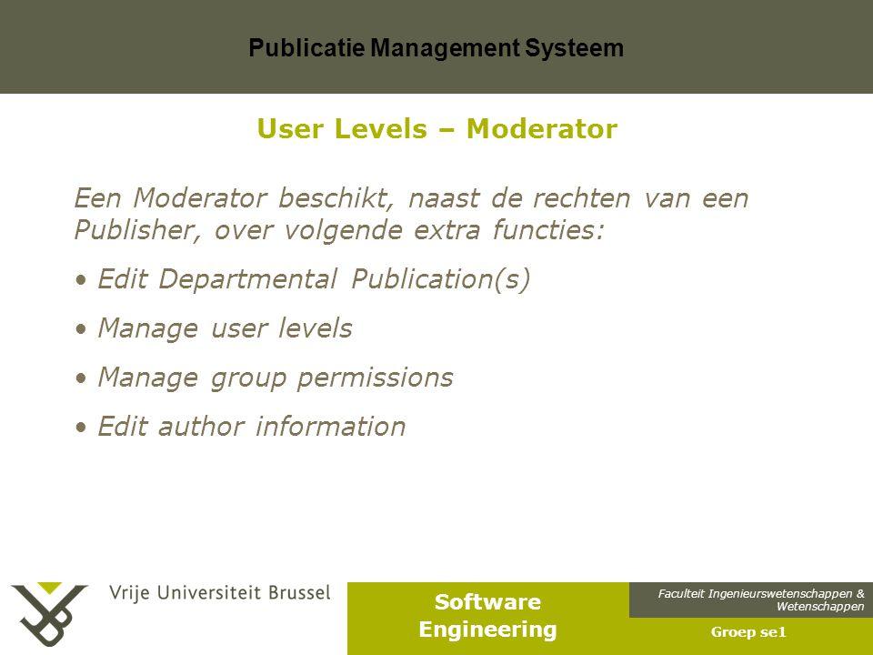 Faculteit Ingenieurswetenschappen & Wetenschappen Software Engineering Publicatie Management Systeem Groep se1 User Levels – Moderator Een Moderator b