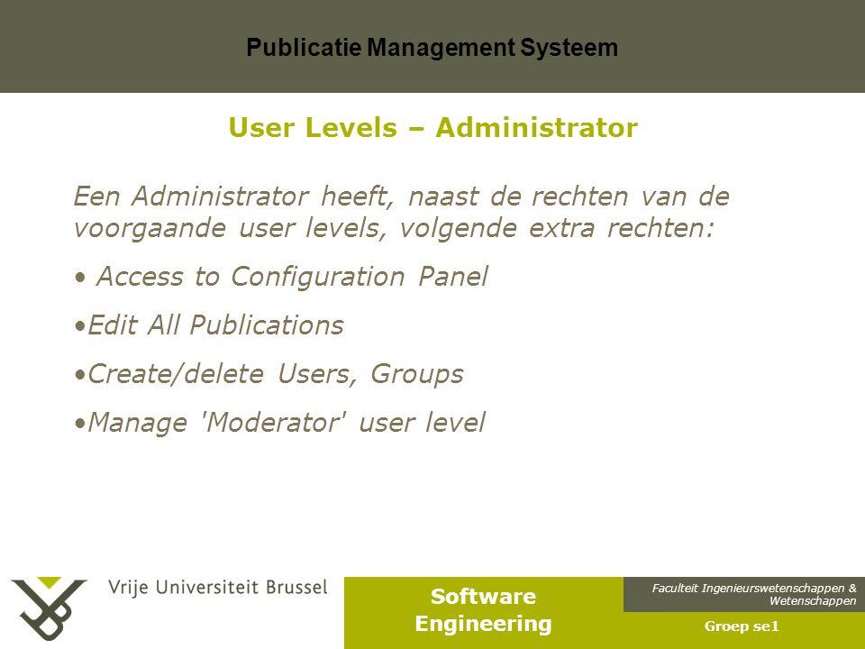 Faculteit Ingenieurswetenschappen & Wetenschappen Software Engineering Publicatie Management Systeem Groep se1 User Levels – Administrator Een Adminis