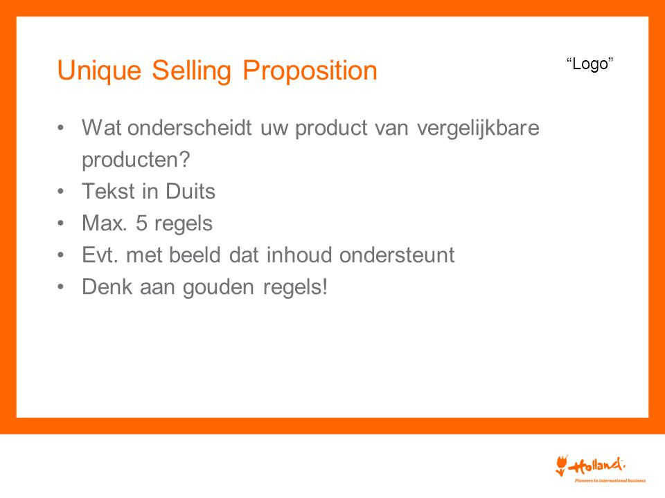 Unique Selling Proposition Wat onderscheidt uw product van vergelijkbare producten.
