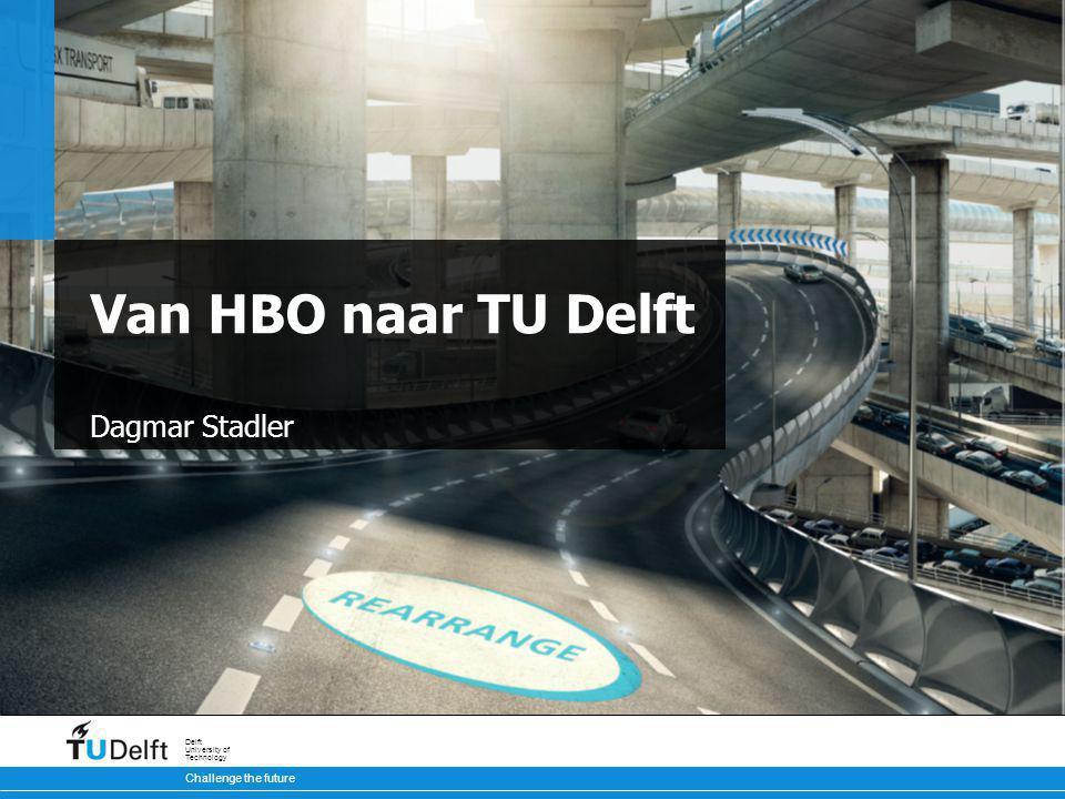 Challenge the future Delft University of Technology Van HBO naar TU Delft Dagmar Stadler