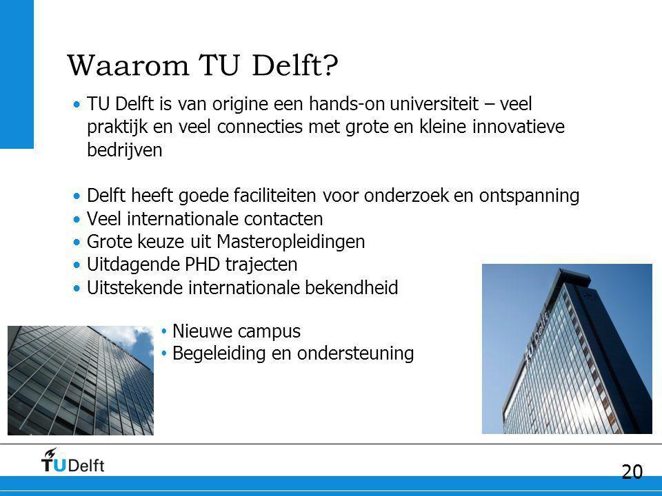 20 Waarom TU Delft? TU Delft is van origine een hands-on universiteit – veel praktijk en veel connecties met grote en kleine innovatieve bedrijven Del