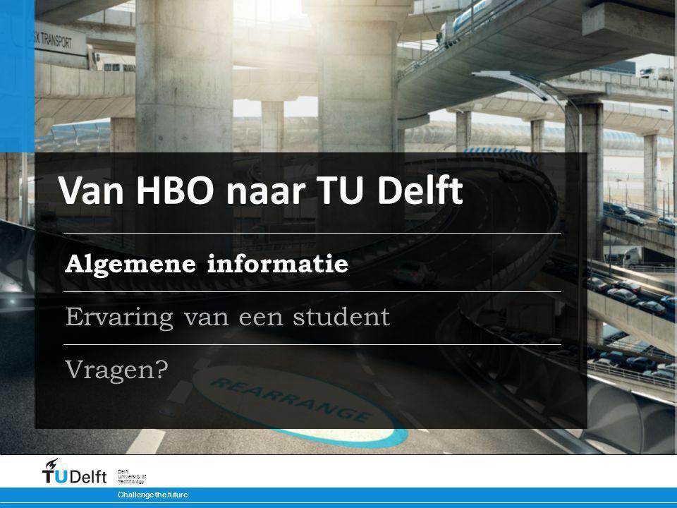 Van HBO naar TU Delft HBO schakelprogramma of HBO doorstroomminor Hogeschool Rotterdam Hogeschool InHolland Haagse Hogeschool Hogeschool van Amsterdam Hogeschool Utrecht Christelijke hogeschool Windesheim Hogeschool Arnhem Nijmegen (alleen Bk) Hanzehogeschool Groningen (alleen Bk)