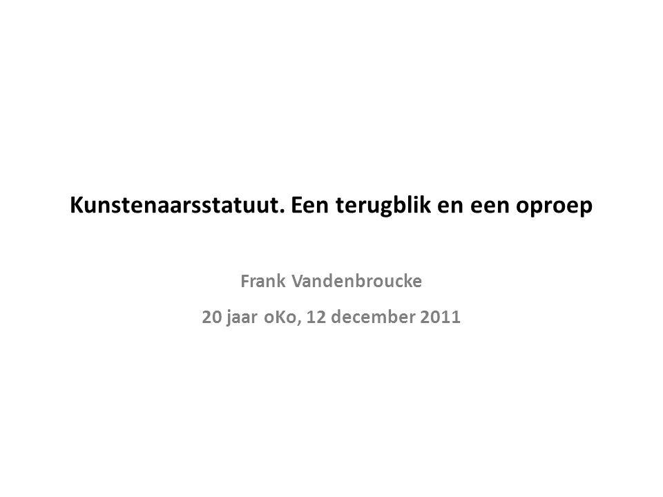 Kunstenaarsstatuut. Een terugblik en een oproep Frank Vandenbroucke 20 jaar oKo, 12 december 2011