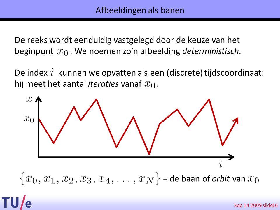 Sep 14 2009 slide Afbeeldingen als banen 16 De reeks wordt eenduidig vastgelegd door de keuze van het beginpunt. We noemen zo'n afbeelding determinist