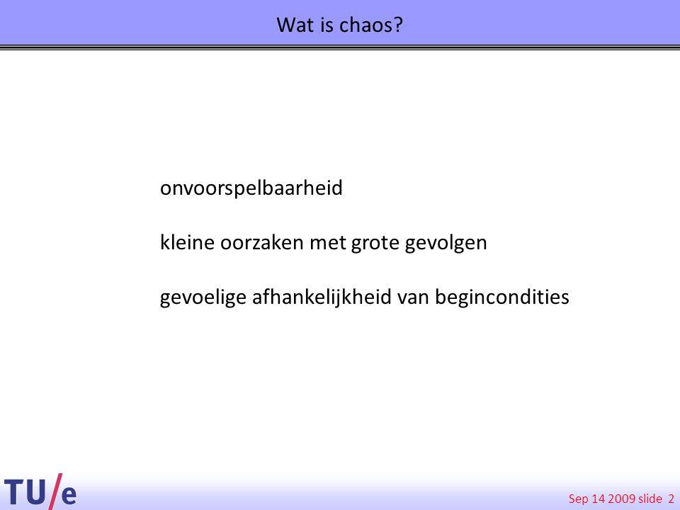 Sep 14 2009 slide Wat is chaos? 2 onvoorspelbaarheid kleine oorzaken met grote gevolgen gevoelige afhankelijkheid van begincondities