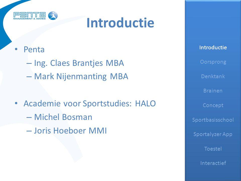 Introductie Penta – Ing. Claes Brantjes MBA – Mark Nijenmanting MBA Academie voor Sportstudies: HALO – Michel Bosman – Joris Hoeboer MMI Introductie O