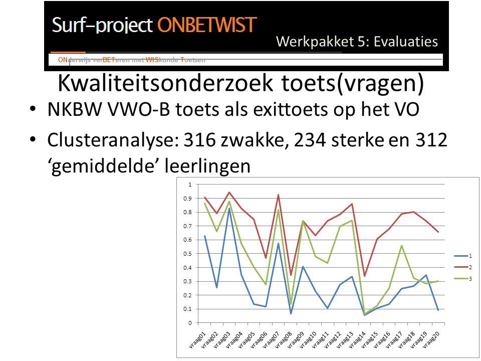 Werkpakket 5: Evaluaties Kwaliteitsonderzoek toets(vragen) NKBW VWO-B toets als exittoets op het VO Clusteranalyse: 316 zwakke, 234 sterke en 312 'gemiddelde' leerlingen