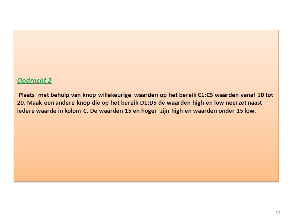Opdracht 2 Plaats met behulp van knop willekeurige waarden op het bereik C1:C5 waarden vanaf 10 tot 20. Maak een andere knop die op het bereik D1:D5 d