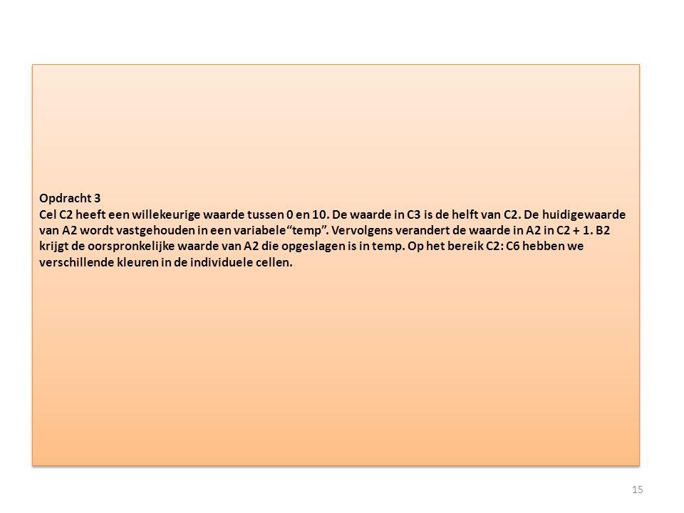 Opdracht 3 Cel C2 heeft een willekeurige waarde tussen 0 en 10. De waarde in C3 is de helft van C2. De huidigewaarde van A2 wordt vastgehouden in een