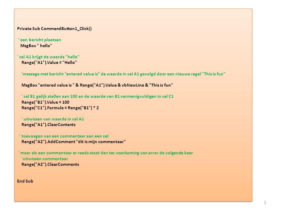 "Private Sub CommandButton1_Click() ' een bericht plaatsen MsgBox "" hello"