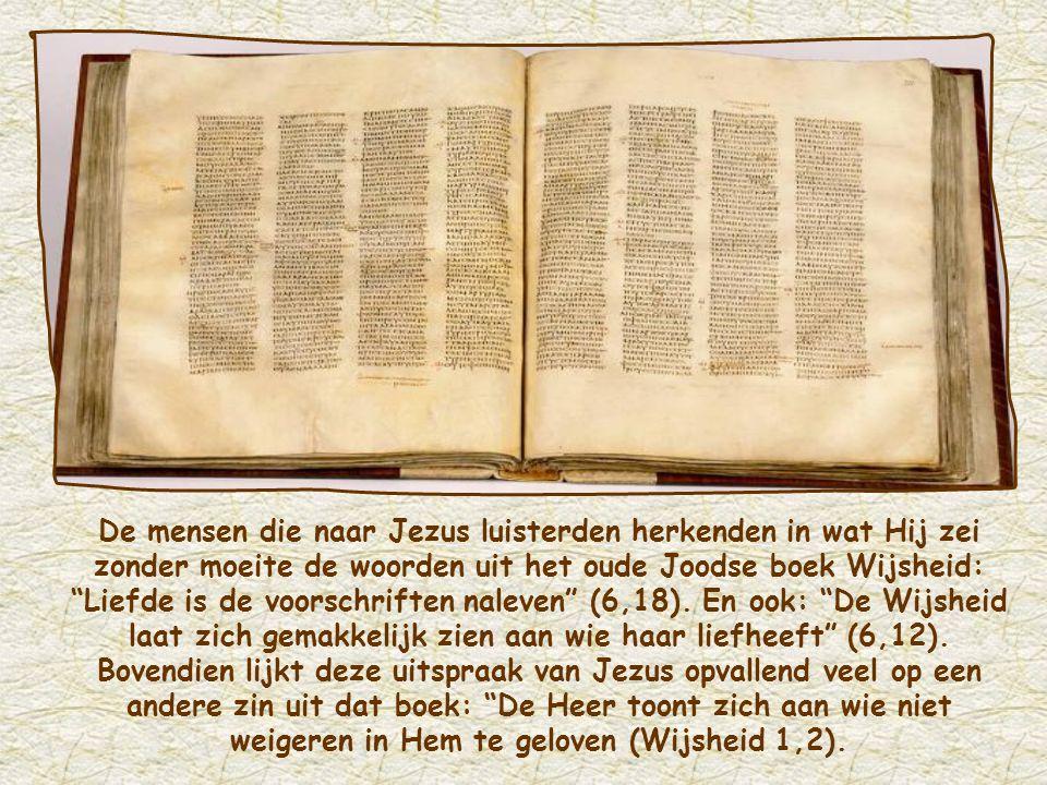 De mensen die naar Jezus luisterden herkenden in wat Hij zei zonder moeite de woorden uit het oude Joodse boek Wijsheid: Liefde is de voorschriften naleven (6,18).