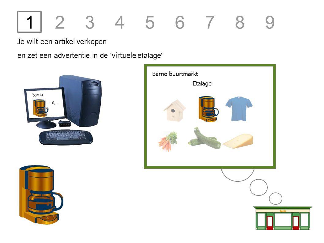 1 2 3 4 5 6 7 8 9 barrio Je wilt een artikel verkopen en zet een advertentie in de ' virtuele etalage' 10,- Barrio buurtmarkt Etalage