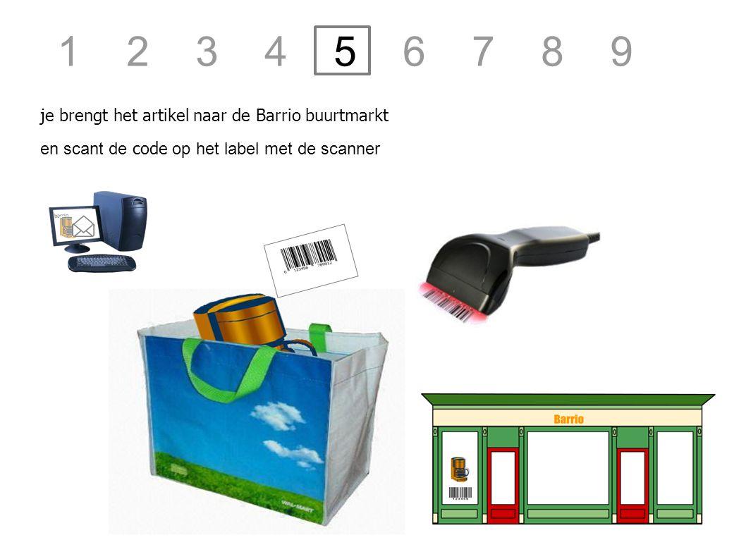 barrio je brengt het artikel naar de Barrio buurtmarkt en scant de code op het label met de scanner 1 2 3 4 5 6 7 8 9