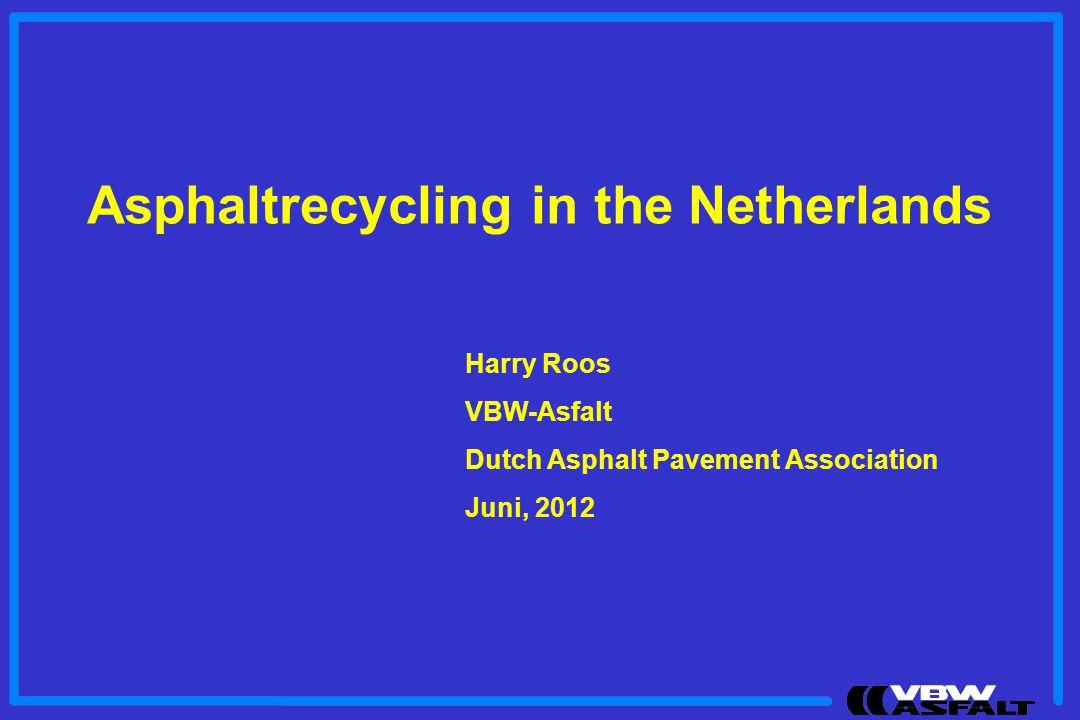Asphaltrecycling in the Netherlands Harry Roos VBW-Asfalt Dutch Asphalt Pavement Association Juni, 2012