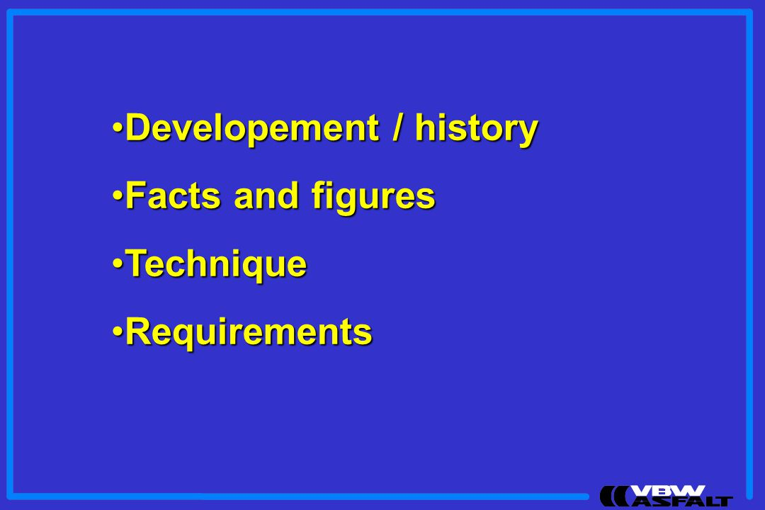 Developement / historyDevelopement / history Facts and figuresFacts and figures TechniqueTechnique RequirementsRequirements