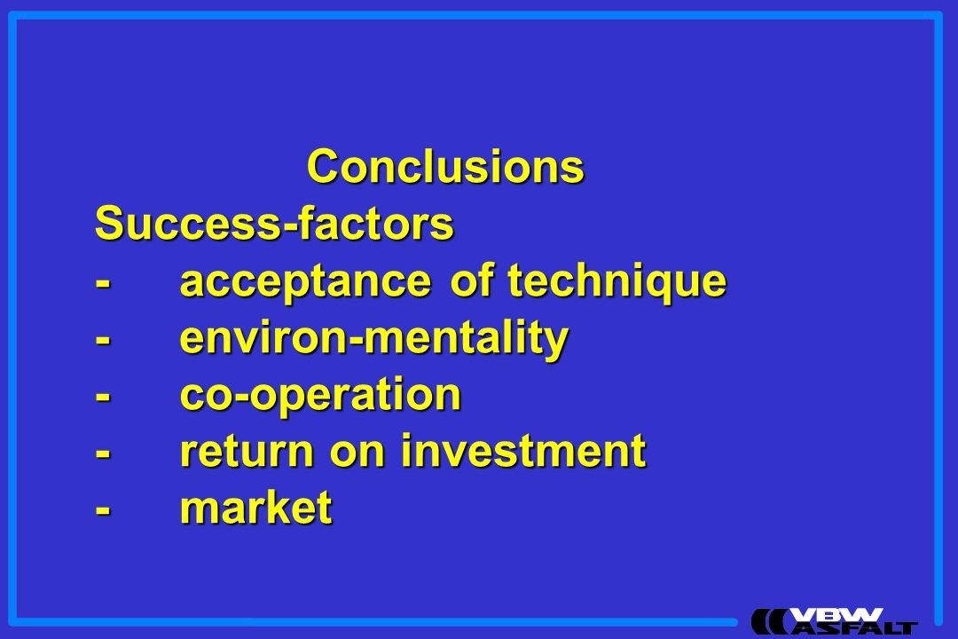 ConclusionsSuccess-factors -acceptance of technique -environ-mentality -co-operation -return on investment -market