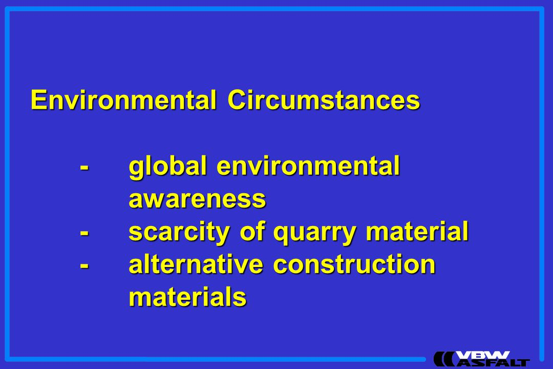 Environmental Circumstances -global environmental awareness -scarcity of quarry material -alternative construction materials