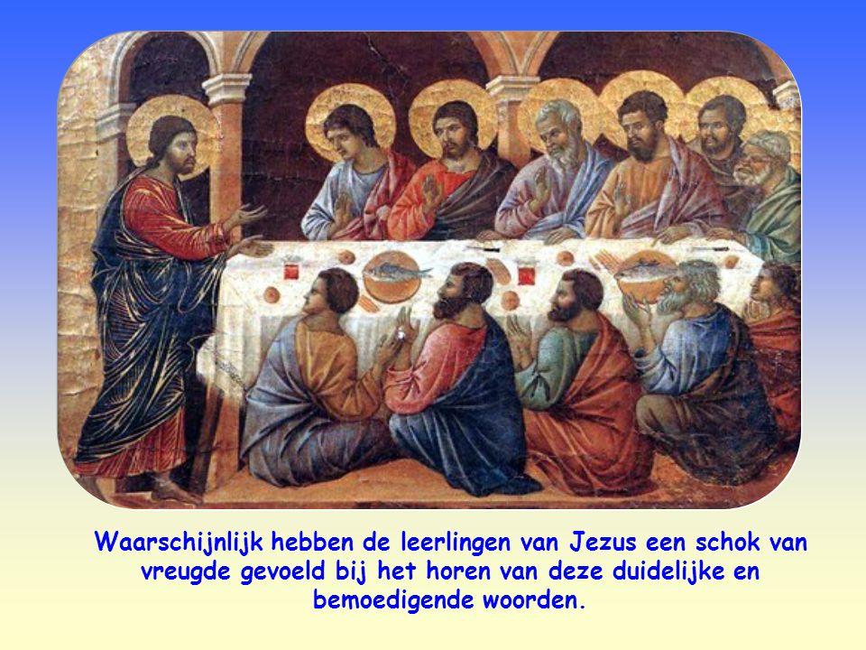 Waarschijnlijk hebben de leerlingen van Jezus een schok van vreugde gevoeld bij het horen van deze duidelijke en bemoedigende woorden.
