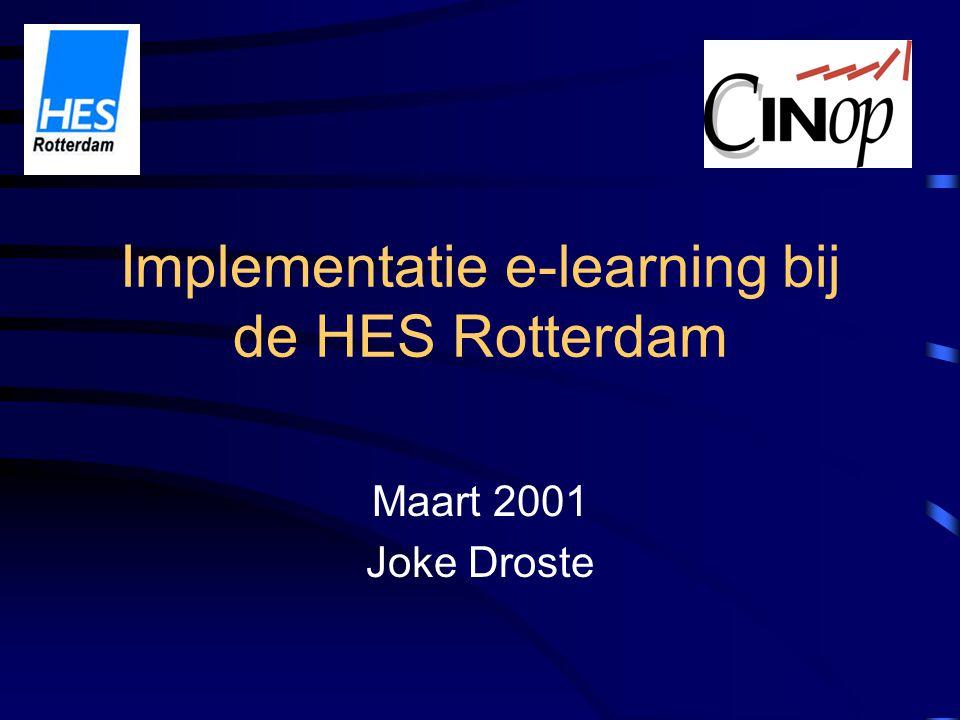 Implementatie e-learning bij de HES Rotterdam Maart 2001 Joke Droste