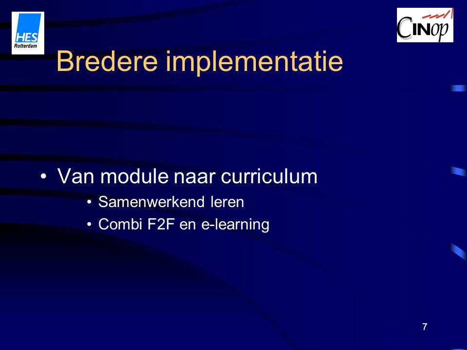 7 Van module naar curriculum Samenwerkend leren Combi F2F en e-learning Bredere implementatie