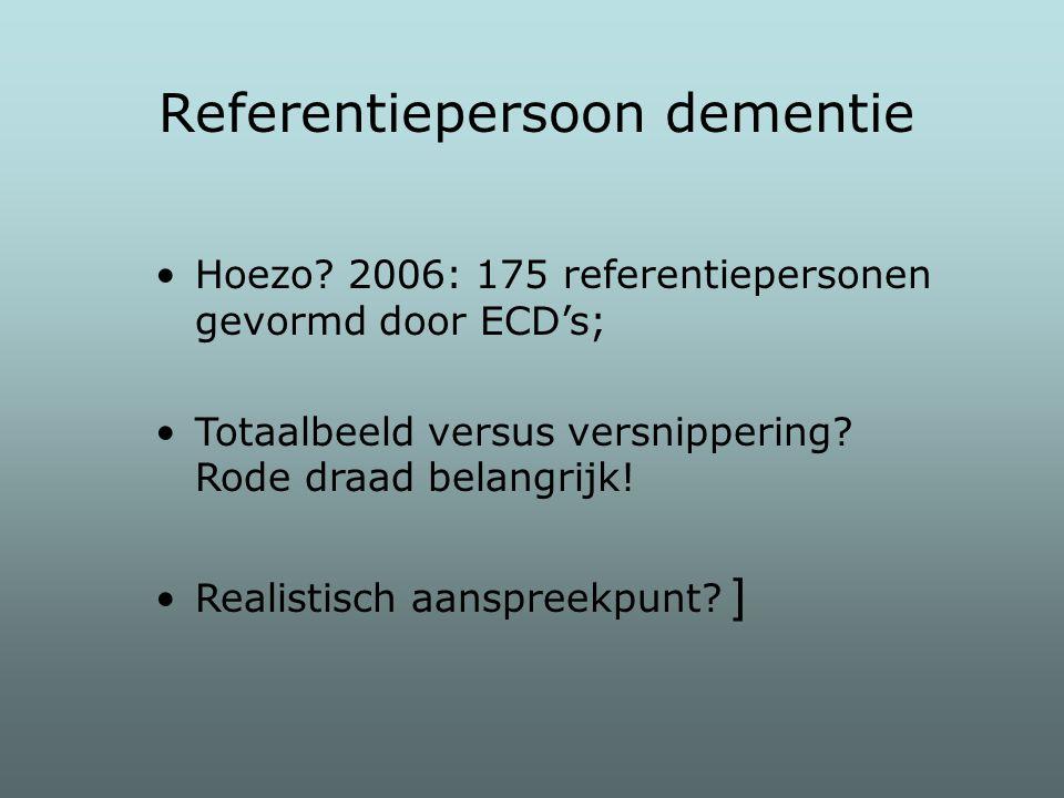 Hoezo? 2006: 175 referentiepersonen gevormd door ECD's; Totaalbeeld versus versnippering? Rode draad belangrijk! Realistisch aanspreekpunt? ] Referent