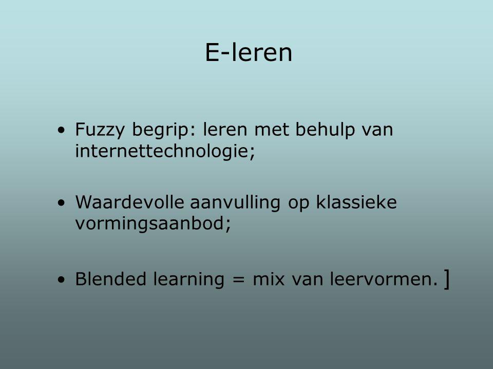 Fuzzy begrip: leren met behulp van internettechnologie; Waardevolle aanvulling op klassieke vormingsaanbod; Blended learning = mix van leervormen. ] E