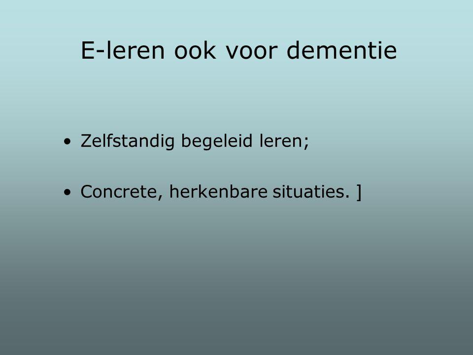 Zelfstandig begeleid leren; Concrete, herkenbare situaties. ] E-leren ook voor dementie