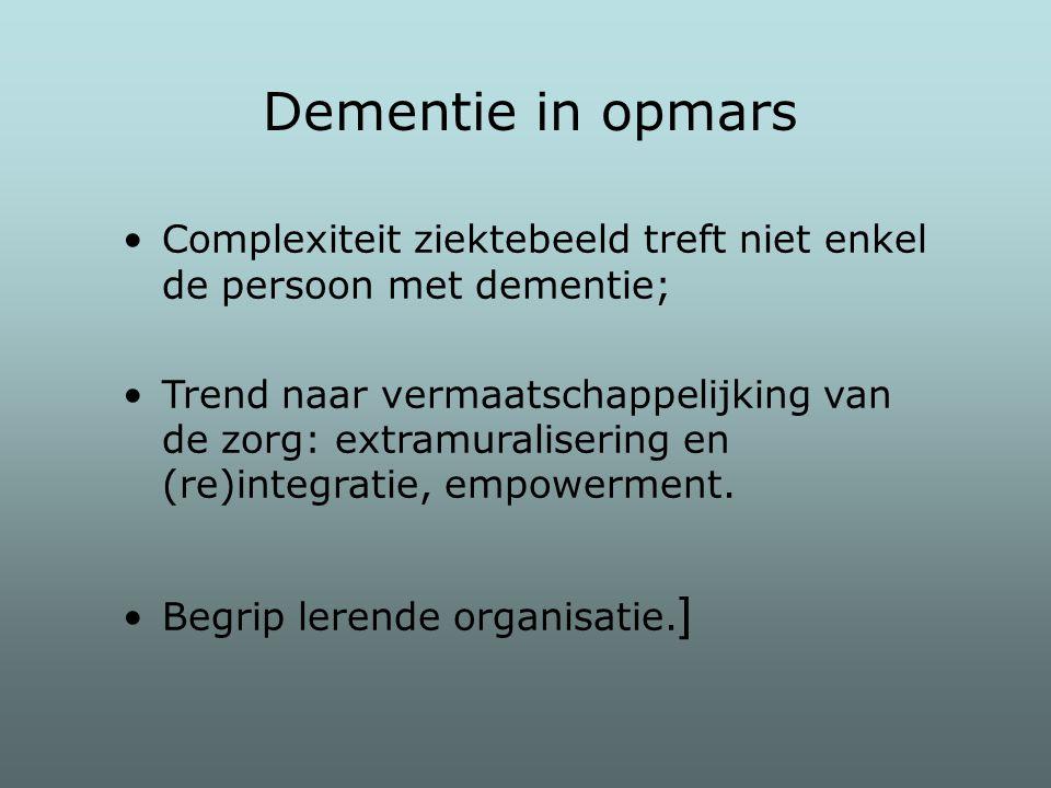 Dementie in opmars Complexiteit ziektebeeld treft niet enkel de persoon met dementie; Trend naar vermaatschappelijking van de zorg: extramuralisering