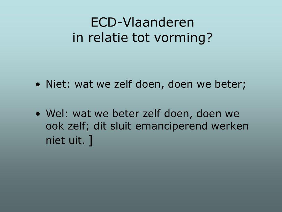Niet: wat we zelf doen, doen we beter; Wel: wat we beter zelf doen, doen we ook zelf; dit sluit emanciperend werken niet uit. ] ECD-Vlaanderen in rela