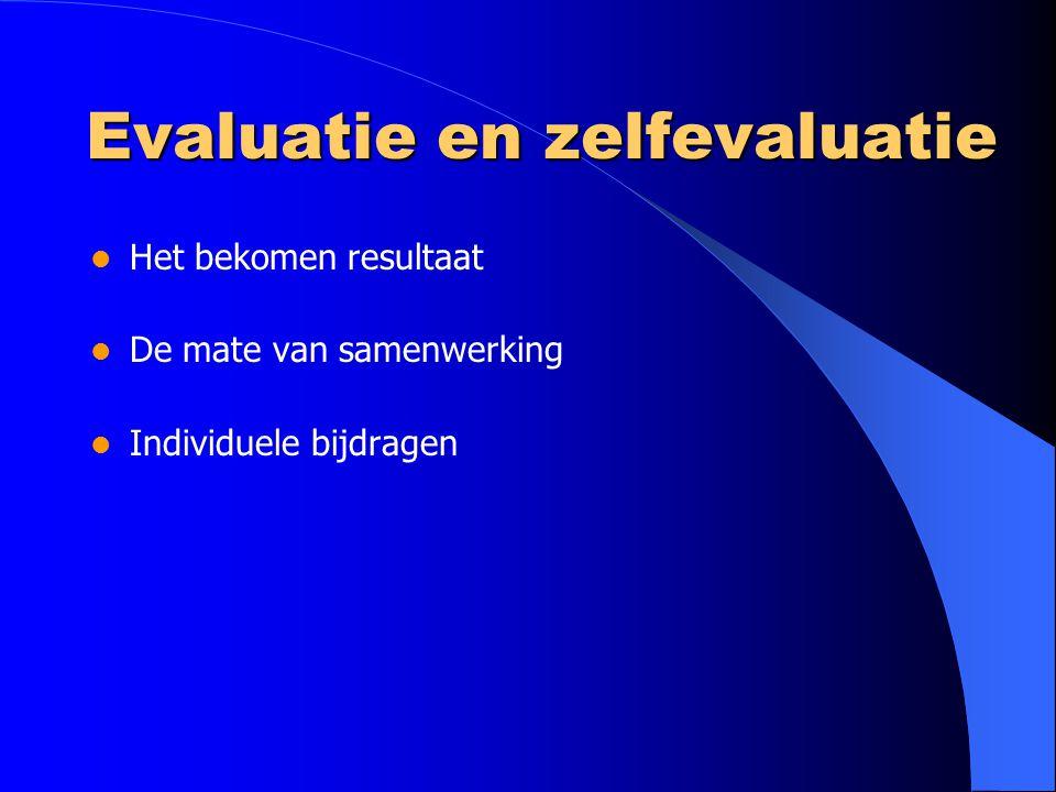 Evaluatie en zelfevaluatie Het bekomen resultaat De mate van samenwerking Individuele bijdragen