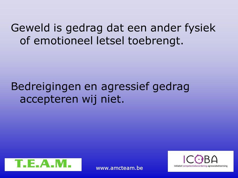 www.amcteam.be Geweld is gedrag dat een ander fysiek of emotioneel letsel toebrengt. Bedreigingen en agressief gedrag accepteren wij niet.