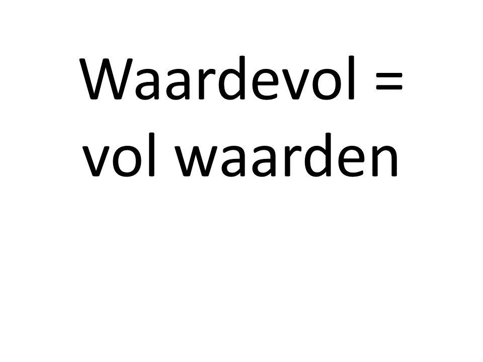 Waardevol = vol waarden