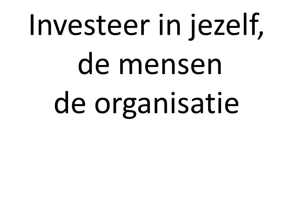 Investeer in jezelf, de mensen de organisatie