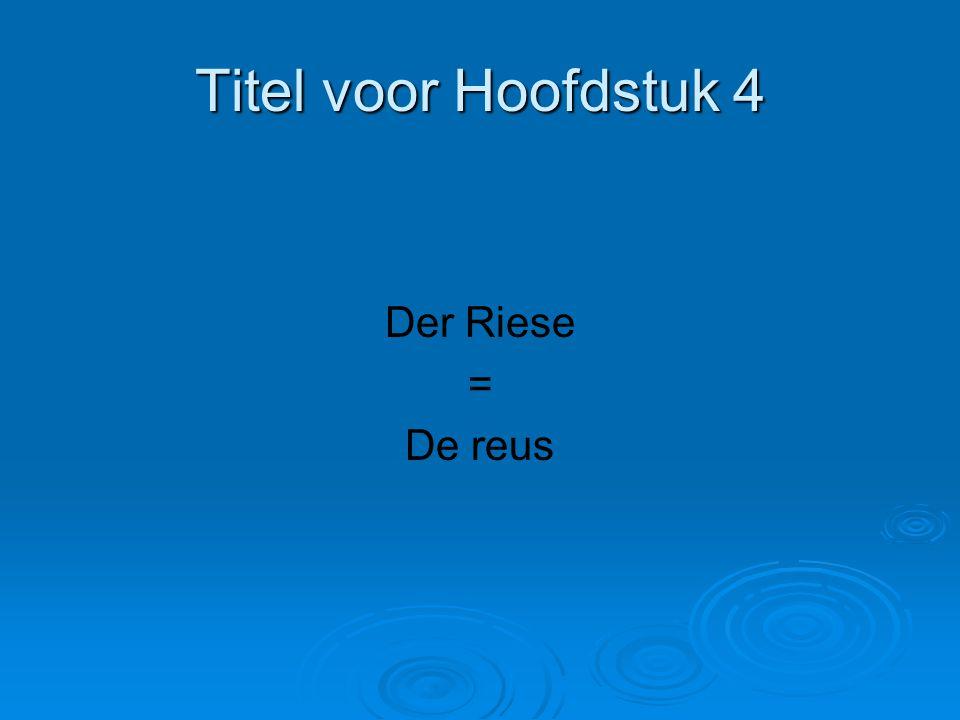 Titel voor Hoofdstuk 4 Der Riese = De reus