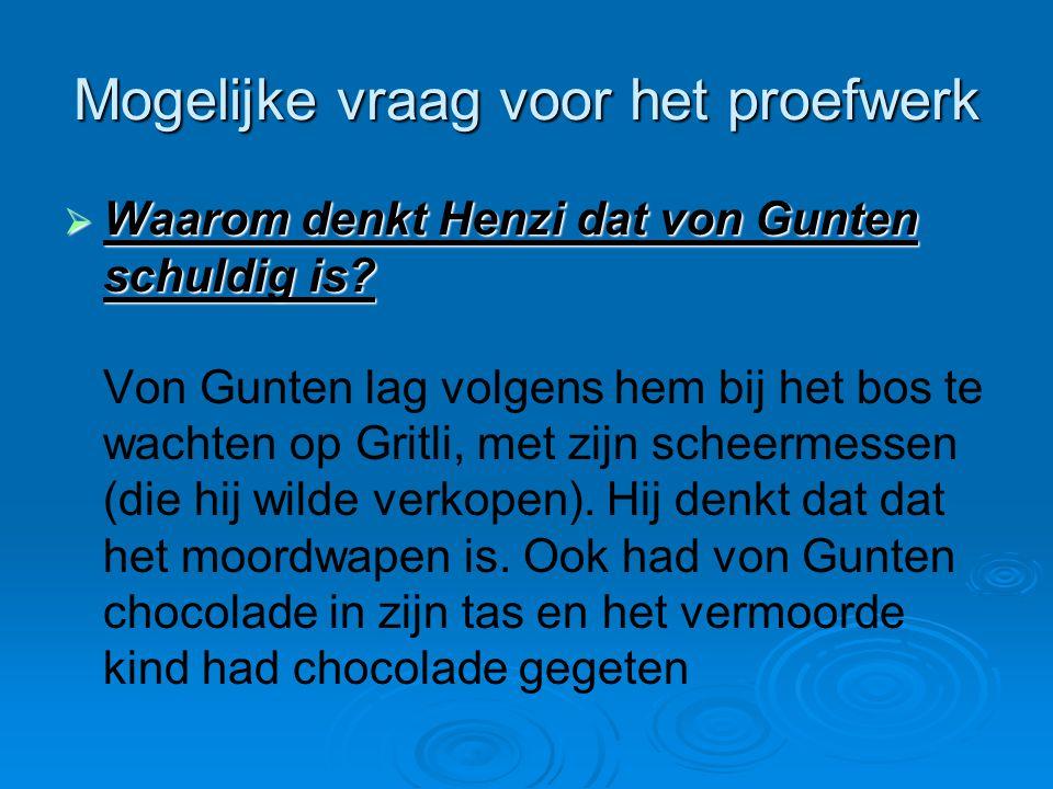 Mogelijke vraag voor het proefwerk  Waarom denkt Henzi dat von Gunten schuldig is?  Waarom denkt Henzi dat von Gunten schuldig is? Von Gunten lag vo