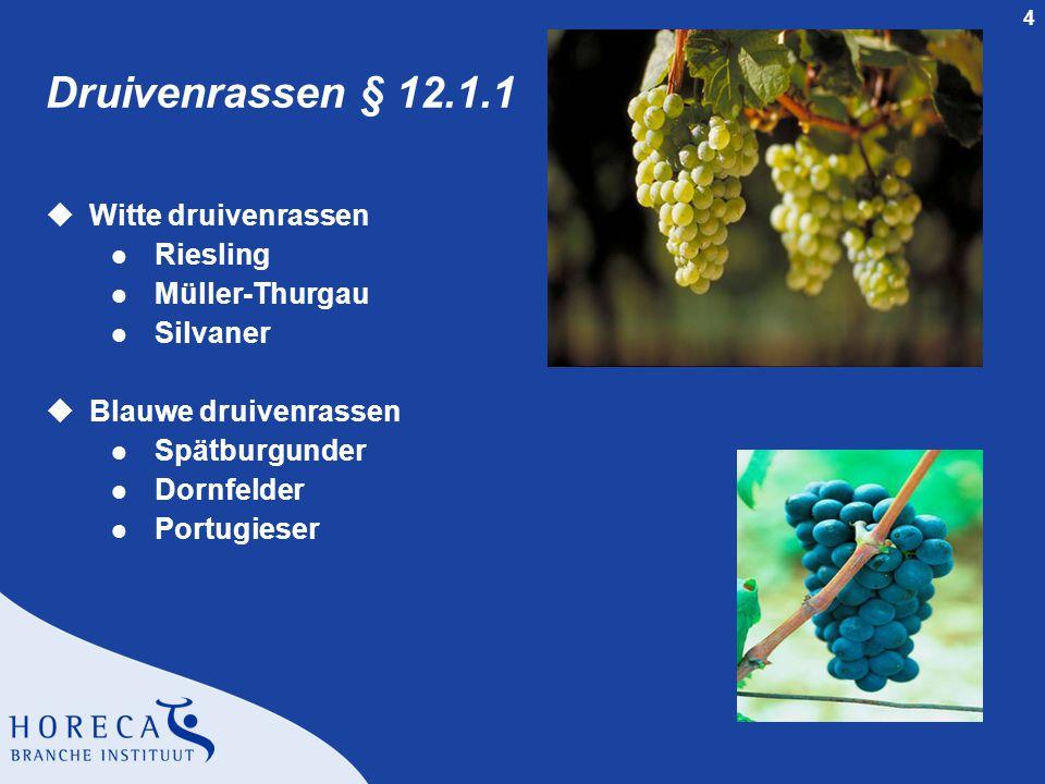 4 Druivenrassen § 12.1.1 uWitte druivenrassen l Riesling l Müller-Thurgau l Silvaner uBlauwe druivenrassen l Spätburgunder l Dornfelder l Portugieser
