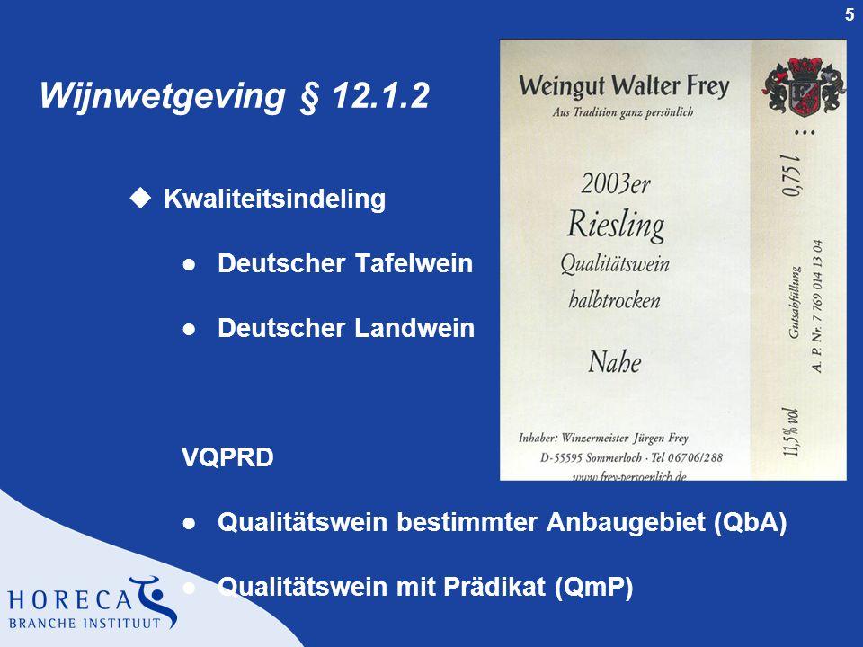5 Wijnwetgeving § 12.1.2 uKwaliteitsindeling l Deutscher Tafelwein l Deutscher Landwein VQPRD l Qualitätswein bestimmter Anbaugebiet (QbA) l Qualitäts