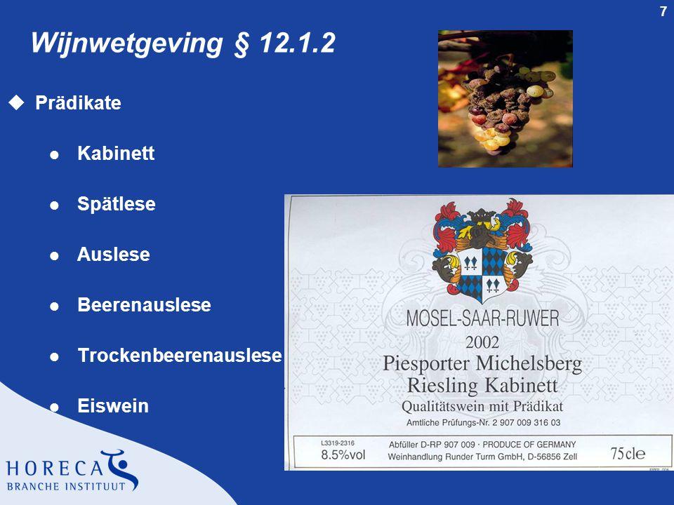 7 Wijnwetgeving § 12.1.2 uPrädikate l Kabinett l Spätlese l Auslese l Beerenauslese l Trockenbeerenauslese l Eiswein