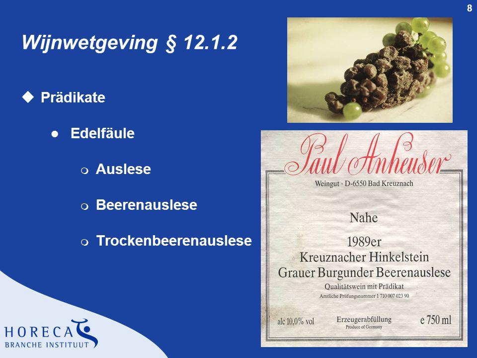 8 Wijnwetgeving § 12.1.2 uPrädikate l Edelfäule m Auslese m Beerenauslese m Trockenbeerenauslese