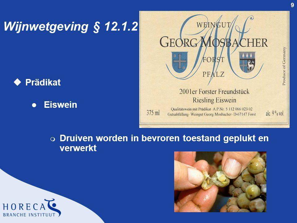 9 Wijnwetgeving § 12.1.2 uPrädikat l Eiswein m Druiven worden in bevroren toestand geplukt en verwerkt