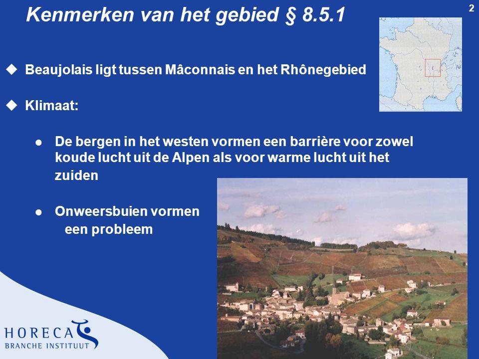2 Kenmerken van het gebied § 8.5.1 uBeaujolais ligt tussen Mâconnais en het Rhônegebied uKlimaat: l De bergen in het westen vormen een barrière voor zowel koude lucht uit de Alpen als voor warme lucht uit het zuiden l Onweersbuien vormen een probleem