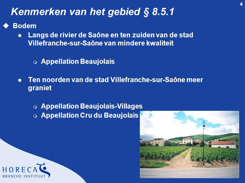 4 Kenmerken van het gebied § 8.5.1 uBodem l Langs de rivier de Saône en ten zuiden van de stad Villefranche-sur-Saône van mindere kwaliteit m Appellation Beaujolais l Ten noorden van de stad Villefranche-sur-Saône meer graniet m Appellation Beaujolais-Villages m Appellation Cru du Beaujolais