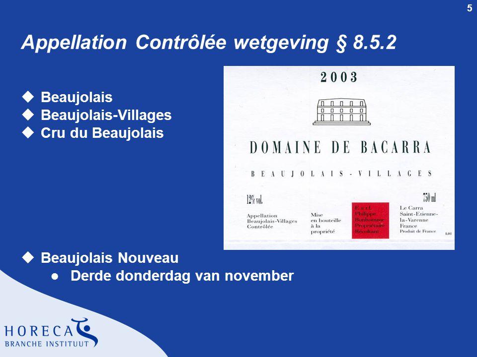 5 Appellation Contrôlée wetgeving § 8.5.2 uBeaujolais uBeaujolais-Villages uCru du Beaujolais uBeaujolais Nouveau l Derde donderdag van november