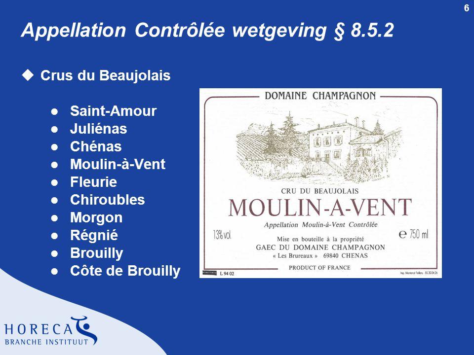 6 Appellation Contrôlée wetgeving § 8.5.2 uCrus du Beaujolais l Saint-Amour l Juliénas l Chénas l Moulin-à-Vent l Fleurie l Chiroubles l Morgon l Régnié l Brouilly l Côte de Brouilly