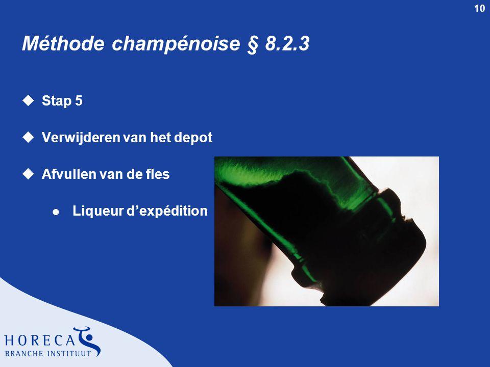 10 Méthode champénoise § 8.2.3 uStap 5 uVerwijderen van het depot uAfvullen van de fles l Liqueur d'expédition
