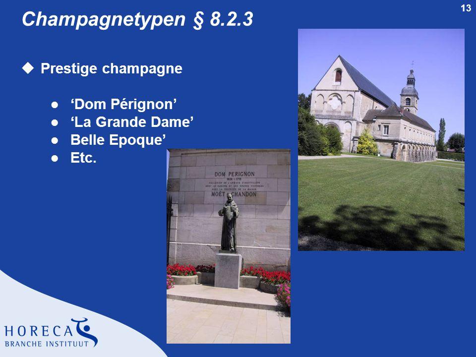 13 Champagnetypen § 8.2.3 uPrestige champagne l 'Dom Pérignon' l 'La Grande Dame' l Belle Epoque' l Etc.