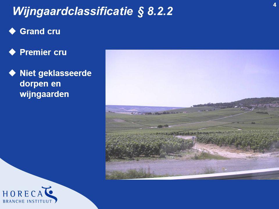 4 Wijngaardclassificatie § 8.2.2 uGrand cru uPremier cru uNiet geklasseerde dorpen en wijngaarden