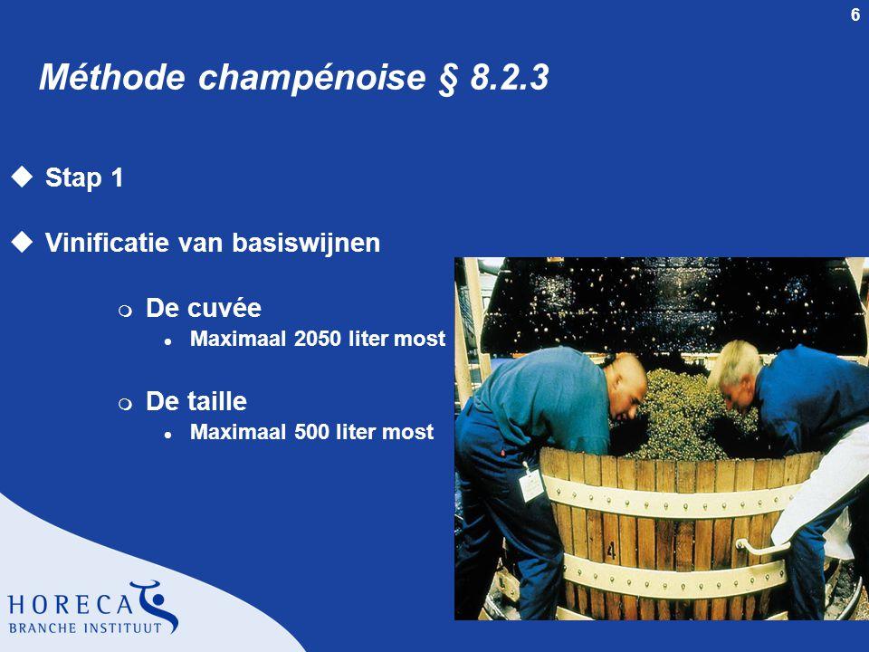 6 Méthode champénoise § 8.2.3 uStap 1 uVinificatie van basiswijnen m De cuvée l Maximaal 2050 liter most m De taille l Maximaal 500 liter most